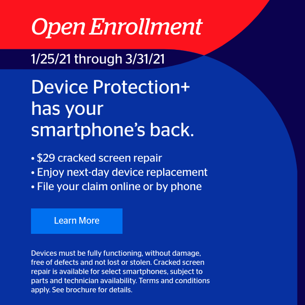 January 2021 – Open Enrollment - Device Protection+ has your smartphone's back. – 01/25/2021 – 03/31/2021