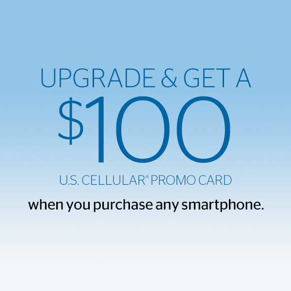 Upgrade & Get a $100 U.S. Cellular Promo Card when you purchase any Smartphone.