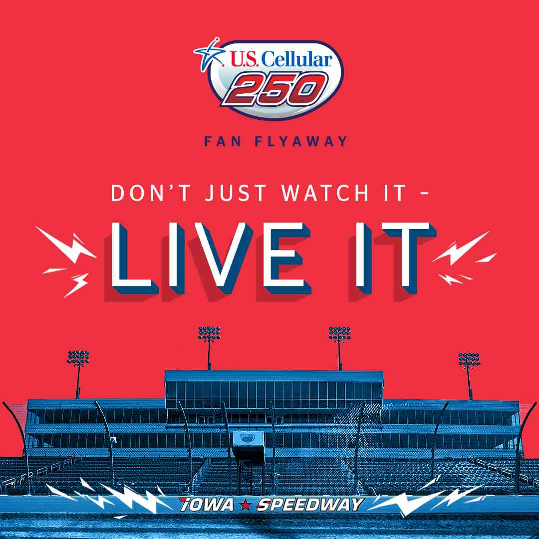 U.S. Cellular® 250 Fan Flyaway Sweepstakes - 2/3-6/14/20 - don't just watch it, live it.