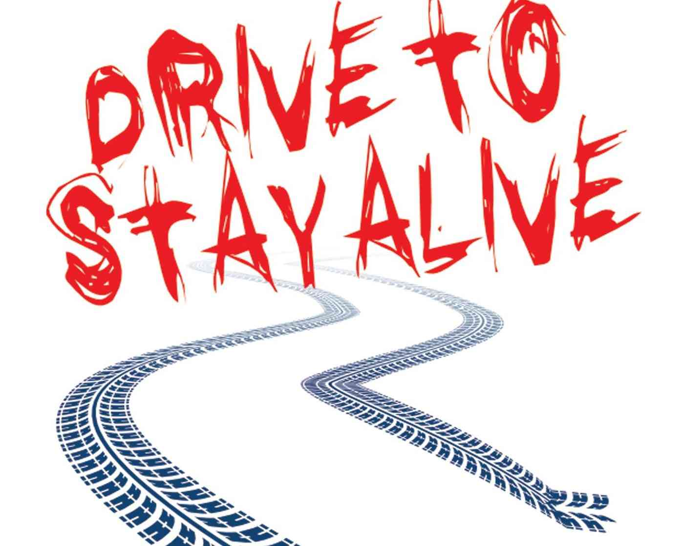 drive to stay alive
